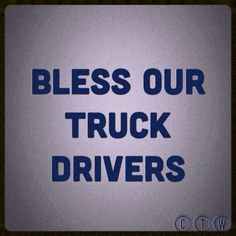 Bless our truck drivers !