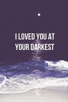 """I loved you at your darkest."" For Longest Night service?"