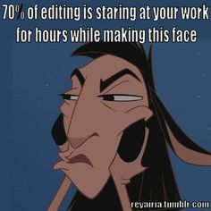 70% of editing is staring at your work (or someone else's work) for hours while making this face