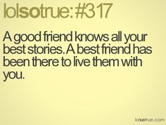 A good friend knows all your best stories. A best friend has been there to live them with you. Relationship Quotes, Life Quotes, Relationships, Lolsotrue Quotes, Haha Quotes, Memories Quotes, Best Friends Forever, Romantic Quotes, Teenager Posts