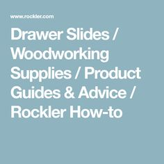 Drawer Slides / Woodworking Supplies / Product Guides & Advice / Rockler How-to