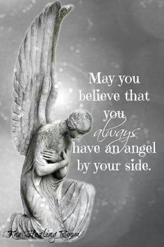 Angels?  Of course I do!  My daughter, Becky,...her daddy, Dennis,...my grand daughters, Sophi and Grace, ...my ver best friend, Norma, my friend/soulmate, Peter......and so many more!