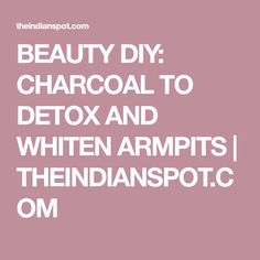 BEAUTY DIY: CHARCOAL TO DETOX AND WHITEN ARMPITS | THEINDIANSPOT.COM