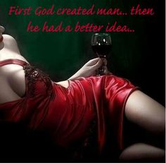 First God created man...Then he had a better idea!....♕
