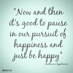 Look for the happy and enjoy it.