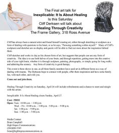 The Final art talk for  Inexplicable: It Is About Healing Is this Saturday at 7:00 p.m. Cliff Derksen will talk about Healing Through Creativity The Frame Gallery, 318 Ross Avenue