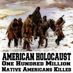 "The American Holocaust ~ and the demoralization of the few survivors as well! Not something you will see the truth about in American history texts though we criticize nations who did less and justify the destruction of these highly spiritual peoples as ""heathens"" because they did not understand our destructive ways."