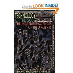 Technology of the Gods: The Incredible Sciences of the Ancients: David Hatcher Childress: 9780932813732: Amazon.com: Books
