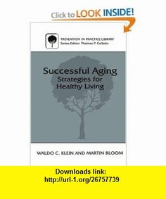 Successful Aging Strategies for Healthy Living (Prevention in Practice Library) (9780306456633) Martin Bloom, Waldo C. Klein , ISBN-10: 030645663X  , ISBN-13: 978-0306456633 ,  , tutorials , pdf , ebook , torrent , downloads , rapidshare , filesonic , hotfile , megaupload , fileserve
