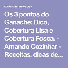 Os 3 pontos do Ganache: Bico, Cobertura Lisa e Cobertura Fosca. - Amando Cozinhar - Receitas, dicas de culinária, decoração e muito mais!