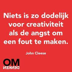 Niets is zo dodelijk voor creativiteit als angst om een fout te maken. Jihn Cleese.