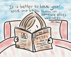 It is better to have your nose in a book than in someone else's business - Amanda Patterson