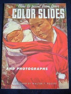 How to Paint From Your Color Slides and Photographs (Volume 64) by Walter Foster, http://www.amazon.com/dp/B000BJODVM/ref=cm_sw_r_pi_dp_TkALqb12WZ7GK