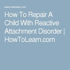 How To Repair A Child With Reactive Attachment Disorder | HowToLearn.com