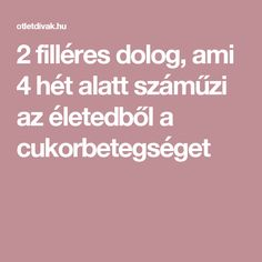 2 filléres dolog, ami 4 hét alatt száműzi az életedből a cukorbetegséget Eating Habits, Diabetes, Health Fitness, Hair Beauty, Medical, Healthy, Tea, Therapy, Creative