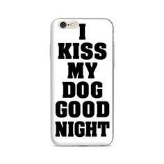 """I Kiss My Dog Good Night"" iPhone 6/6s/6 Plus Phone Case"
