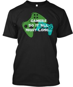Gamers  Do It All  Night Long... Tshirt $21  Xbox playstation gaming gamers