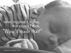 "When my baby's asleep, that's when I think, ""Wow, i made that!"" #quote #sleeping #precious #newborn #children #kids #love #parenting #motherhood #magical"