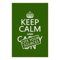 Keep Calm and Cite Your Sources - for next years Science Fair and History Fair