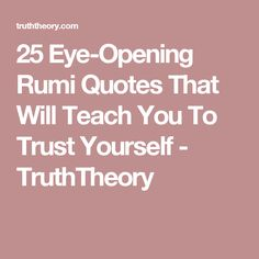 25 Eye-Opening Rumi Quotes That Will Teach You To Trust Yourself - TruthTheory