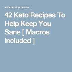 42 Keto Recipes To Help Keep You Sane [ Macros Included ]