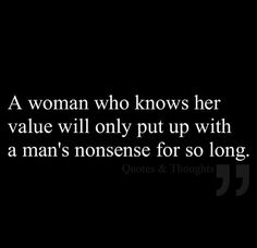 A woman who knows her value will only put up with a man's nonsense for so long. … A woman who knows her value will only put up with a man's nonsense for so long. (love quotes, quotes about love) True Quotes, Great Quotes, Quotes To Live By, Motivational Quotes, Inspirational Quotes, Quotes Quotes, Funny Quotes, Selfish Quotes, Diva Quotes