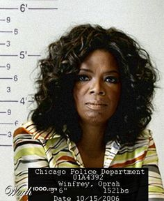 Oprah Winfrey. Seems pretty inherent now why Oprah didn't have a family, butt instead a dog.  J- = JAIL,