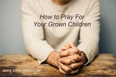 Knowing how to pray for adult children can often be frustrating. They are no longer under your oversight nor do they want it. You know they need help! Here's help...