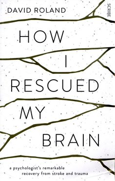 How I Rescued My Brain: a psychologist's remarkable recovery from stroke and trauma Brain Book, My Brain, Good Books, Books To Read, My Books, Reading Lists, Book Lists, Reading Nook, Trauma