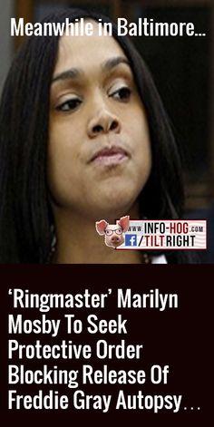 'Ringmaster' Marilyn Mosby To Seek Protective Order Blocking Release Of Freddie Gray Autopsy…