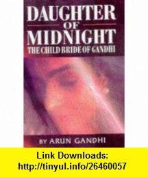 Daughter of Midnight Hb (9781857822007) Arun Gandhi , ISBN-10: 1857822005  , ISBN-13: 978-1857822007 ,  , tutorials , pdf , ebook , torrent , downloads , rapidshare , filesonic , hotfile , megaupload , fileserve