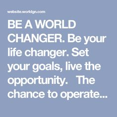 BE A WORLD CHANGER. Be your life changer. Set your goals, live the opportunity.   The chance to operate in a growing market with exclusive products, expert training resources and pro marketing materials to build your success. Whether you are searching for a part-time income or a global opportunity to change your life, WOR(l)D offers you an amazing business opportunity.