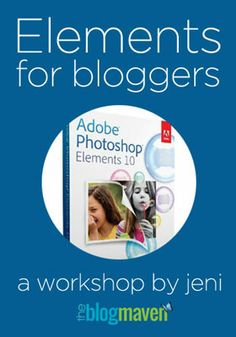 Photoshop Elements for Bloggers :: A FREE Workshop from The Blog Maven
