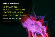 SkiftX Webinar Dec 12: Reimagining Industry Thought Leadership In an Age of Storytelling  Skift Take: Our upcoming SkiftX Webinar examines changing landscape of B2B content marketing and thought leadership with actionable research-based insights provided by executives from SkiftX and Edelman.   Natalie Bonacasa  Join us on Tuesday December 12 for a webinar examining the future of B2B content marketing hosted by Skifts Branded Content Studio SkiftX and our partners at Edelman a leading global…