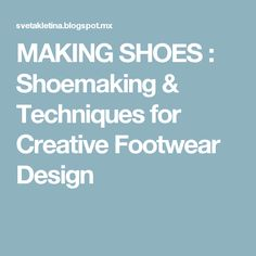 MAKING SHOES : Shoemaking & Techniques for Creative Footwear Design