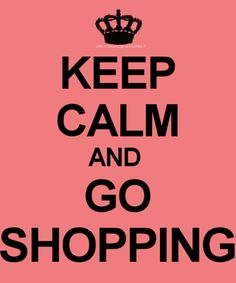 keep calm and go shopping <3