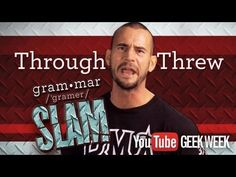 """""""CM Punk's Grammar Slam - Through vs. Threw.""""  Thank you CM Punk, YOU'RE my new hero.  I just laughed myself right out of a bad mood and onto the floor!  Watch 'em all!"""