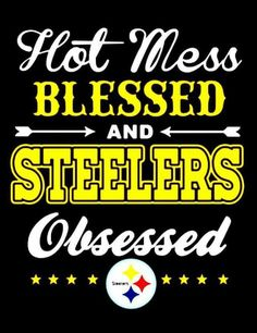 Just the Steelers Obsessed part!! {GM}