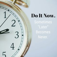 "Do It Now. Sometimes ""Later"" Becomes Never."