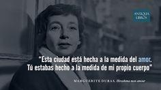 """""""Esta ciudad está hecha a la medida del amor. Tú estabas hecho a la medida de mi propio cuerpo"""", Marguerite Duras, Hiroshima mon amour"""
