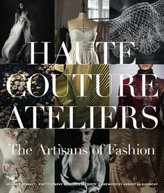 Haute Couture Ateliers - In the book, meet designers and experts in embroidery, lace, weaving, textiles, pleating, feathers, passementerie, leather, fans, couture costume jewelry and more.