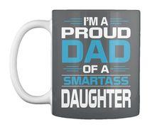 I Am A Proud Dad Of A Smartass Daughter Dark Grey T-Shirt Front