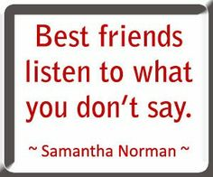 Best friends listen to what you don't say
