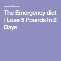 The Emergency diet : Lose 5 Pounds In 2 Days