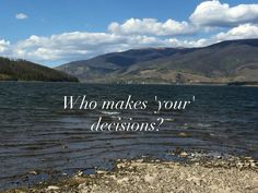Who makes your decisions