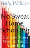 Free Kindle Book -  [Education & Teaching][Free] No Sweat Home Schooling - The Low Stress Way To Teach Your Kids (Home Teaching and Unschooling)