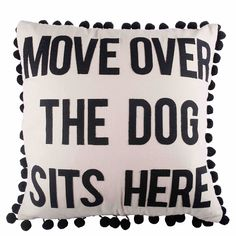 Move Over Dog Sits Here Pillow Glory Haus - Gift Shop Magazine