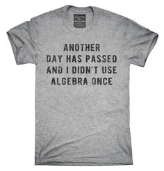 Another Day Has Passed And I Didn't Use Algebra Once T-Shirt, Hoodie, Tank Top