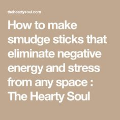How to make smudge sticks that eliminate negative energy and stress from any space : The Hearty Soul
