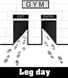 On leg day you walk into the gym, but expect to drag yourself out on your hands and knees. Do it right.  Fitness Humor by MassiveFitness.com